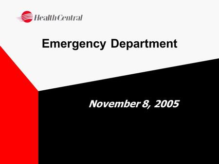 "Emergency Department November 8, 2005 ""Wall time"" No data collected –Current systems do not allow for collection of meaningful metrics –In process of."
