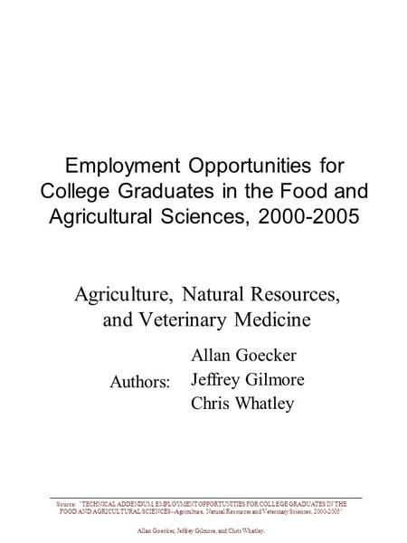 Source: TECHNICAL ADDENDUM, EMPLOYMENT OPPORTUNITIES FOR COLLEGE GRADUATES IN THE FOOD AND AGRICULTURAL SCIENCES--Agriculture, Natural Resources and Veterinary.