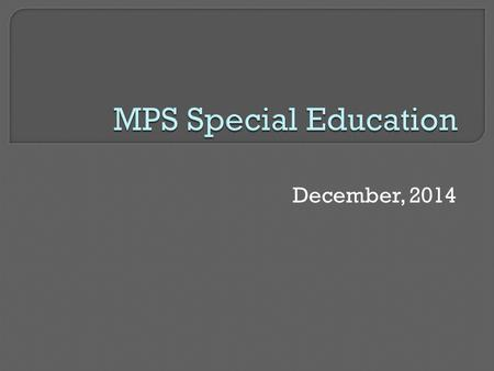 December, 2014.  Credentialed Education Specialists 16 Full time 3 Part time  Instructional Assistants  Service Providers Speech, Counseling, OT,