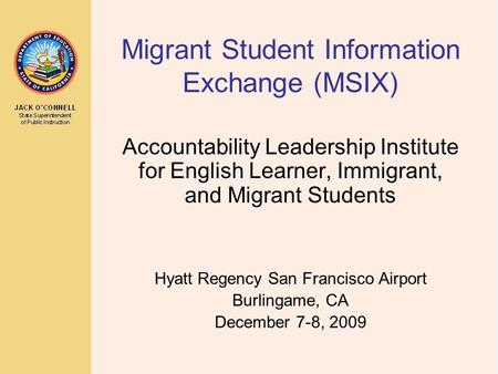 Migrant Student Information Exchange (MSIX) Accountability Leadership Institute for English Learner, Immigrant, and Migrant Students Hyatt Regency San.