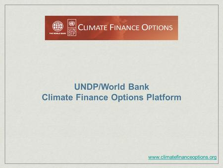 UNDP/World Bank Climate Finance Options Platform www.climatefinanceoptions.org.