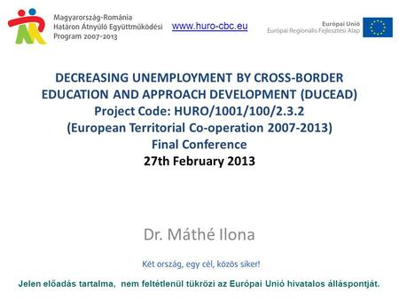 DECREASING UNEMPLOYMENT BY CROSS-BORDER EDUCATION AND APPROACH DEVELOPMENT (DUCEAD) Project Code: HURO/1001/100/2.3.2 (European Territorial Co-operation.