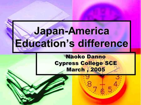 Japan-America Education's difference Naoko Danno Cypress College SCE March, 2005.