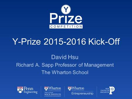 Y-Prize 2015-2016 Kick-Off David Hsu Richard A. Sapp Professor of Management The Wharton School.