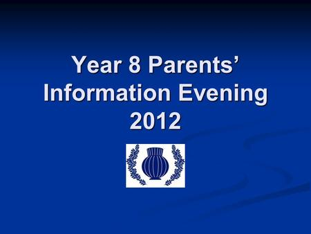 Year 8 Parents' Information Evening 2012. SPEAKERS Ms Stanton – Director of Standards KS3 (Key Dates, Mentoring, Support for Parents) Mrs Tanner & Mr.