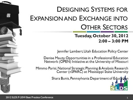 2012 SLDS P-20W Best Practice Conference 1 D ESIGNING S YSTEMS FOR E XPANSION AND E XCHANGE INTO O THER S ECTORS Tuesday, October 30, 2012 2:00 – 3:00.
