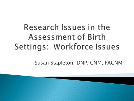 Susan Stapleton, DNP, CNM, FACNM.  Level of acuity of hospital-based intrapartum care has increased due, in part, to higher rates of labor induction.
