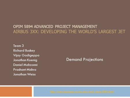 OPIM 5894 ADVANCED PROJECT MANAGEMENT AIRBUS 3XX: DEVELOPING THE WORLD'S LARGEST JET Team 3 Richard Buskey Vijay Gadigeppa Jonathan Koenig Daniel Mahzonni.