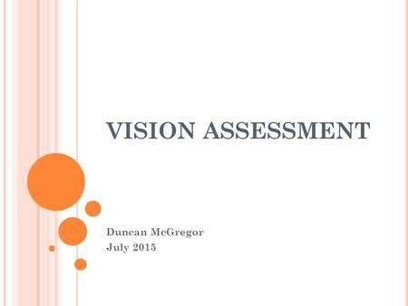 VISION ASSESSMENT Duncan McGregor July 2015. T HREE T YPES OF A SSESSMENT Students who are visually impaired should experience three different types of.