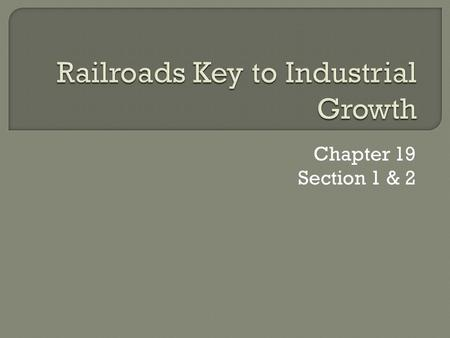 Chapter 19 Section 1 & 2.  Industrial growth in the United States had lagged far behind that of European nations in the 1860's.  By 1900 American industry.