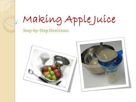 Making Apple Juice Step-by-Step Directions. These steps are adapted from the instructions for Extracting Juice for Jelly in So Easy to Preserve, 6th.
