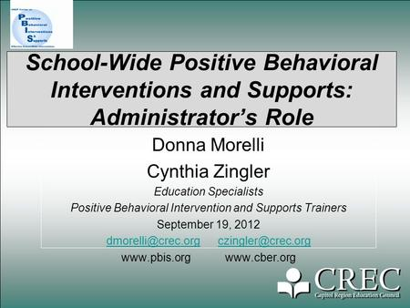 School-Wide Positive Behavioral Interventions and Supports: Administrator's Role Donna Morelli Cynthia Zingler Education Specialists Positive Behavioral.