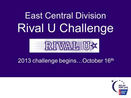 East Central Division Rival U Challenge 2013 challenge begins…October 16 th.