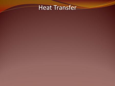 Heat Transfer. Energy transfer from a HOTTER object to a COOLER one.
