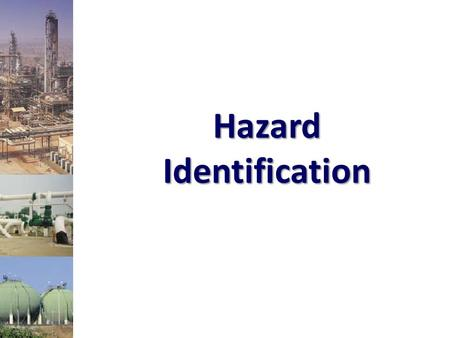 Hazard Identification. 2 The Most Common Chemical Plant Accidents is Fire, Explosion, Toxic Release To prevent these accidents, engineers need to familiar.