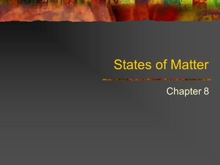 States of Matter Chapter 8. Matter Has mass Takes up space (volume)