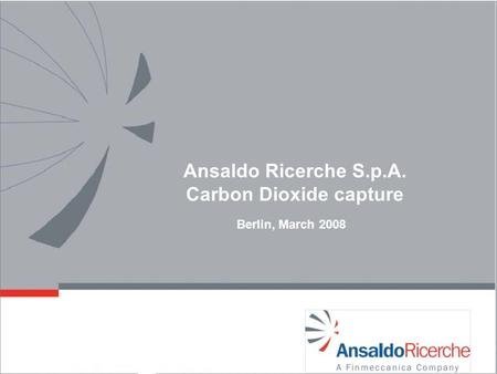Ansaldo Ricerche S.p.A. Carbon Dioxide capture Berlin, March 2008.