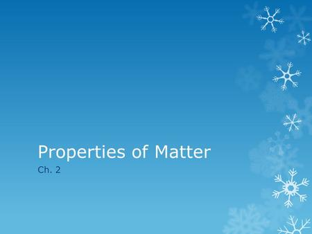 "Properties of Matter Ch. 2. Quick Review  Matter is anything that: a) has mass, and b) takes up space  Mass = a measure of the amount of ""stuff"" (or."