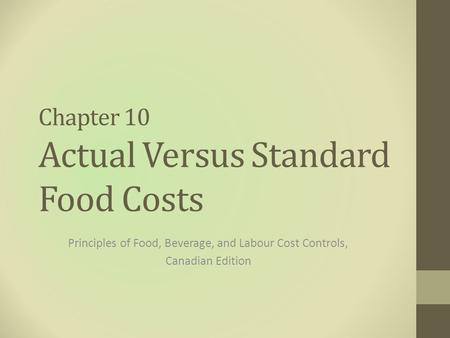 Chapter 10 Actual Versus Standard Food Costs Principles of Food, Beverage, and Labour Cost Controls, Canadian Edition.