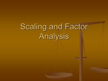 Scaling and Factor Analysis. Scaling: lack of a perfect question Often we cannot find one question that can measure exactly what we want to measure Often.