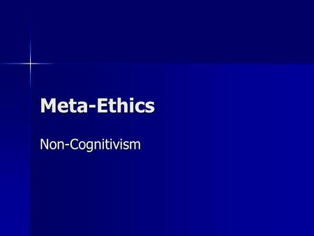 Meta-Ethics Non-Cognitivism. Aims To explain non-cognitivism To explain non-cognitivism To analyse and discuss the non- cognitive theories of emotivism.