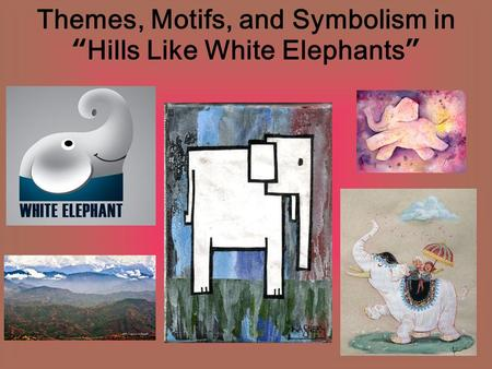 "Themes, Motifs, and Symbolism in ""Hills Like White Elephants"""