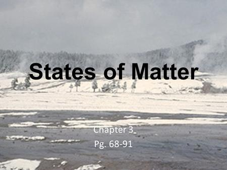 States of Matter Chapter 3 Pg. 68-91. Solids, Liquids, and Gases Chapter 3 Section 1 Pg. 68-74.