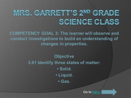 COMPETENCY GOAL 3: The learner will observe and conduct investigations to build an understanding of changes in properties. Objective 3.01 Identify three.