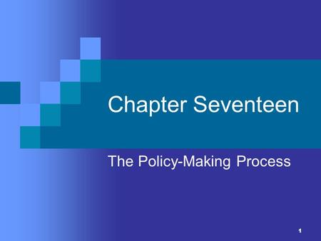1 Chapter Seventeen The Policy-Making Process. 2 Setting the Agenda The political agenda: deciding what to make policy about The current political agenda.