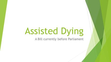 Assisted Dying A Bill currently before Parliament.
