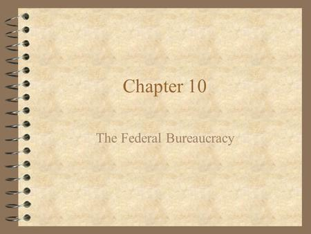Chapter 10 The Federal Bureaucracy. Chapter 10, Section 1 Bureaucratic Organization.