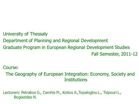 University of Thessaly Department of Planning and Regional Development Graduate Program in European Regional Development Studies Fall Semester, 2011-12.