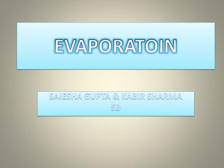 DEFINITION Evaporation is when a liquid becomes a gas. When the molecules in a liquid are heated, they move faster. This makes them full of energy and.