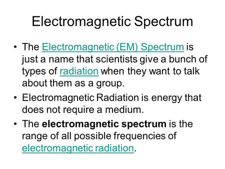 Electromagnetic Spectrum The Electromagnetic (EM) Spectrum is just a name that scientists give a bunch of types of radiation when they want to talk about.
