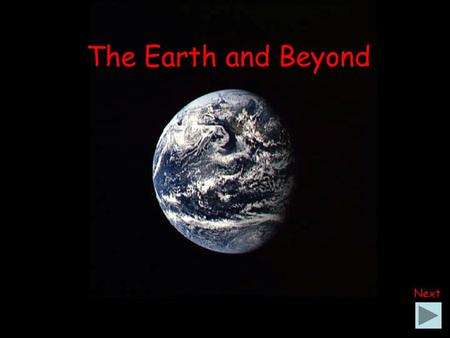 The Earth and Beyond Next. C. B. What shape is the Earth? Is it: A. A square.A circle.A sphere.