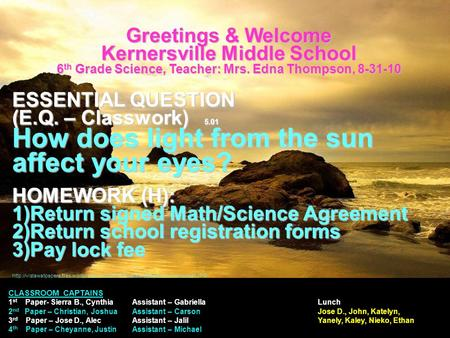 Greetings & Welcome Kernersville Middle School 6 th Grade Science, Teacher: Mrs. Edna Thompson, 8-31-10 ESSENTIAL QUESTION (E.Q. – Classwork) 5.01 How.