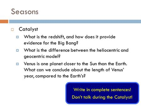 Seasons  Catalyst  What is the redshift, and how does it provide evidence for the Big Bang?  What is the difference between the heliocentric and geocentric.