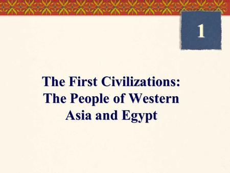 The First Civilizations: The People of Western Asia and Egypt 1.