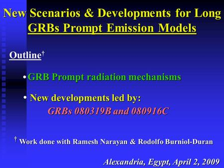GRB Prompt radiation mechanisms X-ray LC  progenitor star properties Outline † New Scenarios & Developments for Long GRBs Prompt Emission Models New developments.