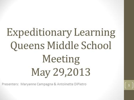 Expeditionary Learning Queens Middle School Meeting May 29,2013 Presenters: Maryanne Campagna & Antoinette DiPietro 1.