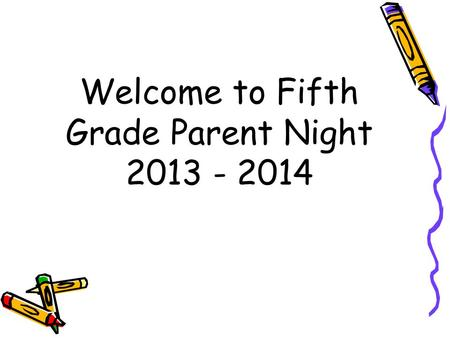 Welcome to Fifth Grade Parent Night 2013 - 2014. First Day of School!