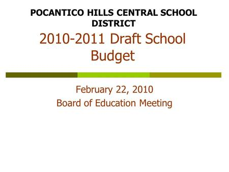 2010-2011 Draft School Budget February 22, 2010 Board of Education Meeting POCANTICO HILLS CENTRAL SCHOOL DISTRICT.