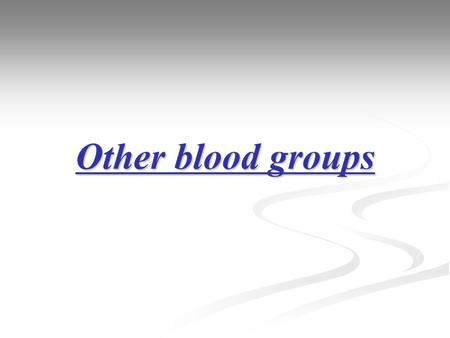 Other blood groups. Several other blood group antigens have been identified in humans. Some examples: MN, Duffy, Lewis, Kell. They, too, may sometimes.