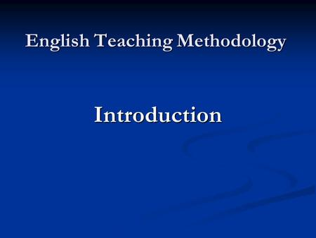 English Teaching Methodology Introduction. I. The name of this course. 1)Methodology of English Teaching 1)Methodology of English Teaching 2)Methodology.