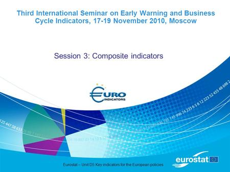 Eurostat – Unit D5 Key indicators for the European policies Third International Seminar on Early Warning and Business Cycle Indicators, 17-19 November.