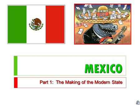 MEXICO Part 1: The Making of the Modern State. Why Study Mexico?  History of…Revolution, One-Party Dominance, Authoritarianism  But has ended one-party.