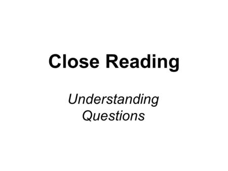 Close Reading Understanding Questions. What are understanding Questions? The 'U' code just asks you to explain the meaning of part of the text. You are.