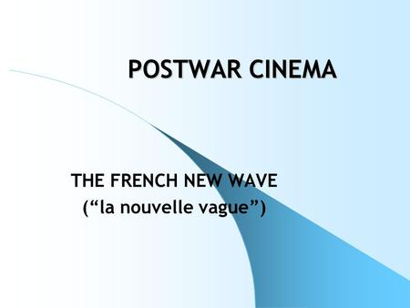 "POSTWAR CINEMA THE FRENCH NEW WAVE (""la nouvelle vague"")"
