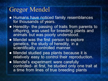 Gregor Mendel Humans have noticed family resemblances for thousands of years. Heredity- the passing of traits from parents to offspring, was used for.