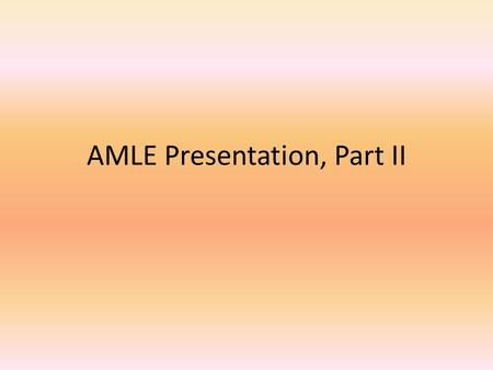 AMLE Presentation, Part II. Reading Standard 4 Determine the meaning of symbols, key terms, and other domain-specific words and phrases as they are used.